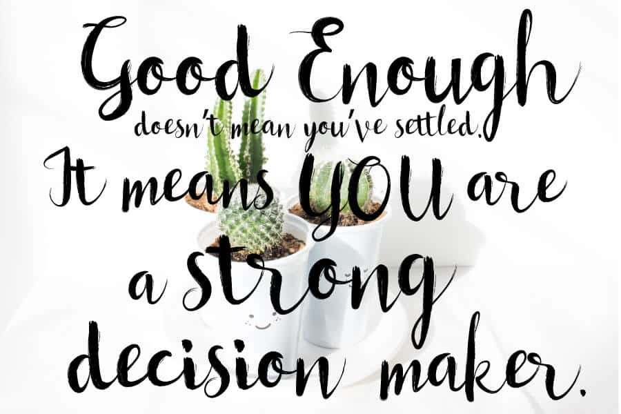 "Image with text ""Good Enough doesn't mean you've settled. It means you are a strong decision maker."""